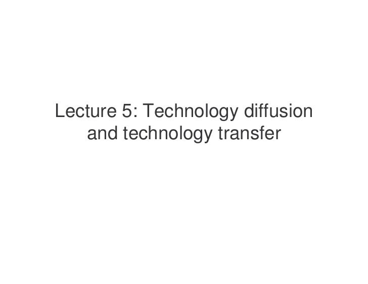 Lecture 5: Technology diffusion    and technology transfer