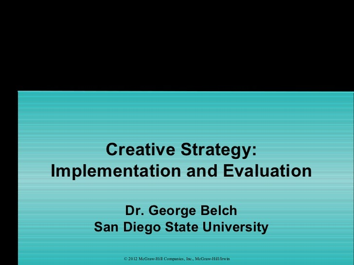 Creative Strategy:Implementation and Evaluation        Dr. George Belch    San Diego State University        © 2012 McGraw...