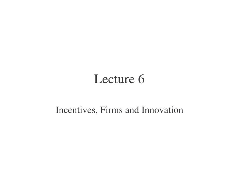 Lecture 6 - Incentives, firms and innovation