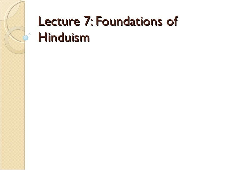 Lecture 7: Foundations ofHinduism