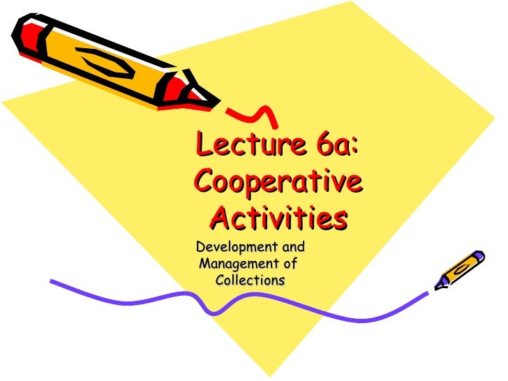 Lecture 6a: Cooperative Activities Development and Management of  Collections