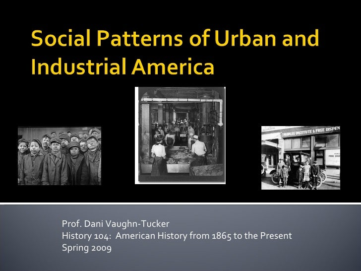 Lecture 7 Social Patterns Of Urban And Industrial America