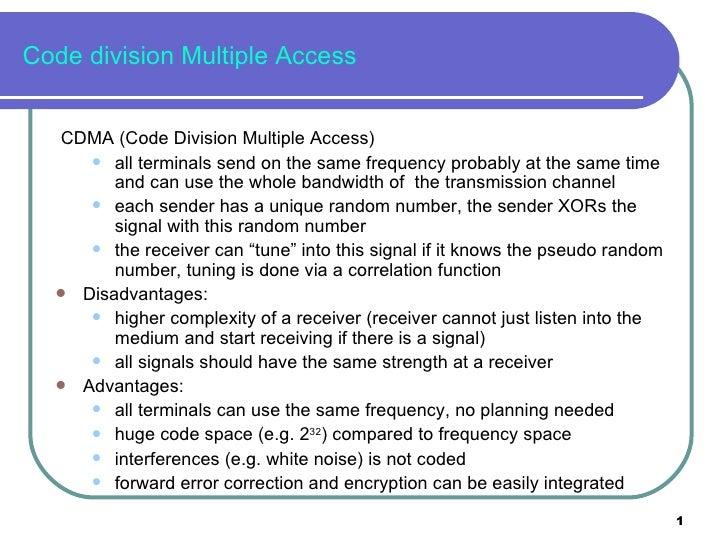 Code division Multiple Access <ul><li>CDMA (Code Division Multiple Access) </li></ul><ul><ul><li>all terminals send on the...