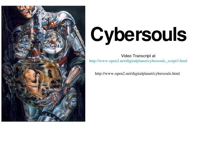 Cybersouls Video Transcript at http://www.open2.net/digitalplanet/cybersouls_script3.html http://www.open2.net/digitalplan...