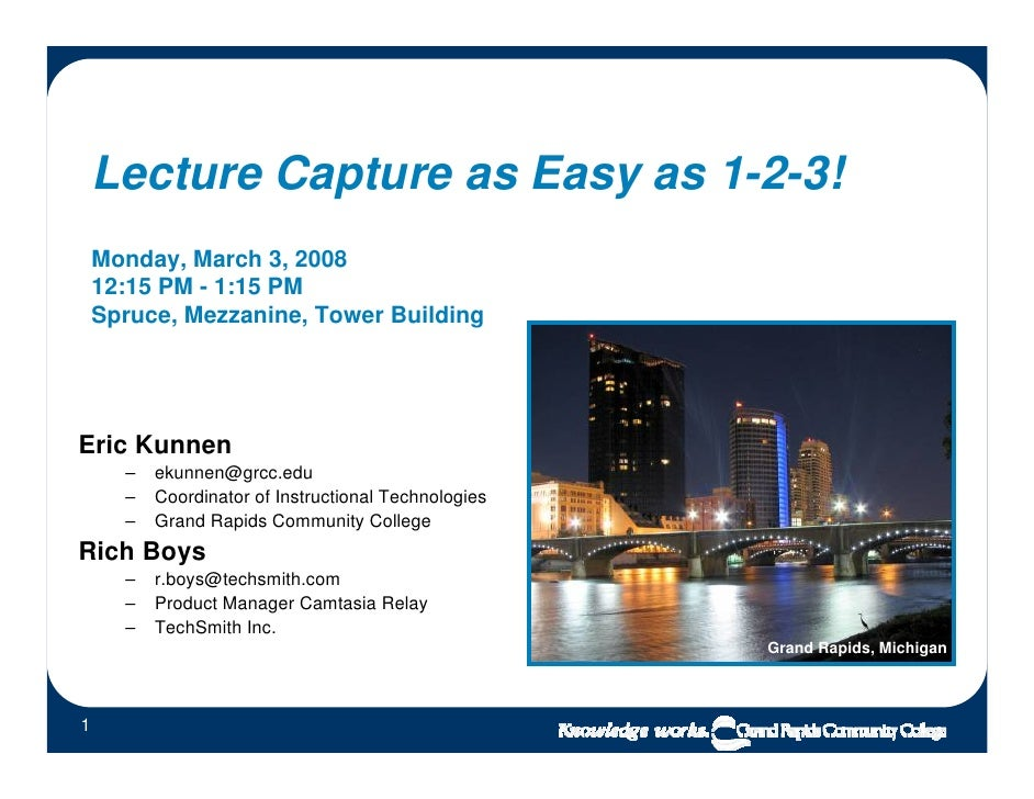 Lecture Capture as Easy as 1-2-3!     Monday, March 3, 2008     12:15 PM - 1:15 PM     Spruce, Mezzanine, Tower Building  ...
