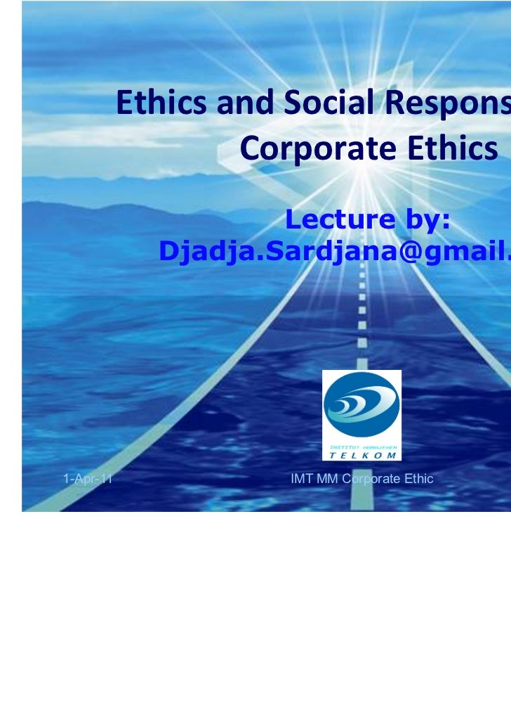 Ethics and Social Responsibility:                   Corporate Ethics                     Lecture by:             Djadja.Sa...