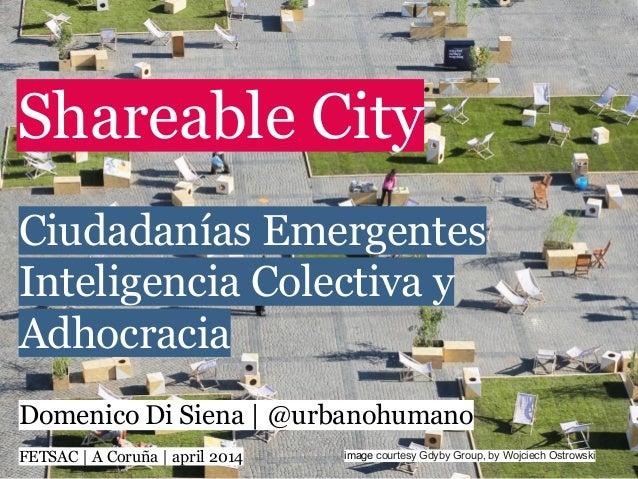 image courtesy Gdyby Group, by Wojciech Ostrowski Shareable City Domenico Di Siena | @urbanohumano FETSAC | A Coruña | apr...