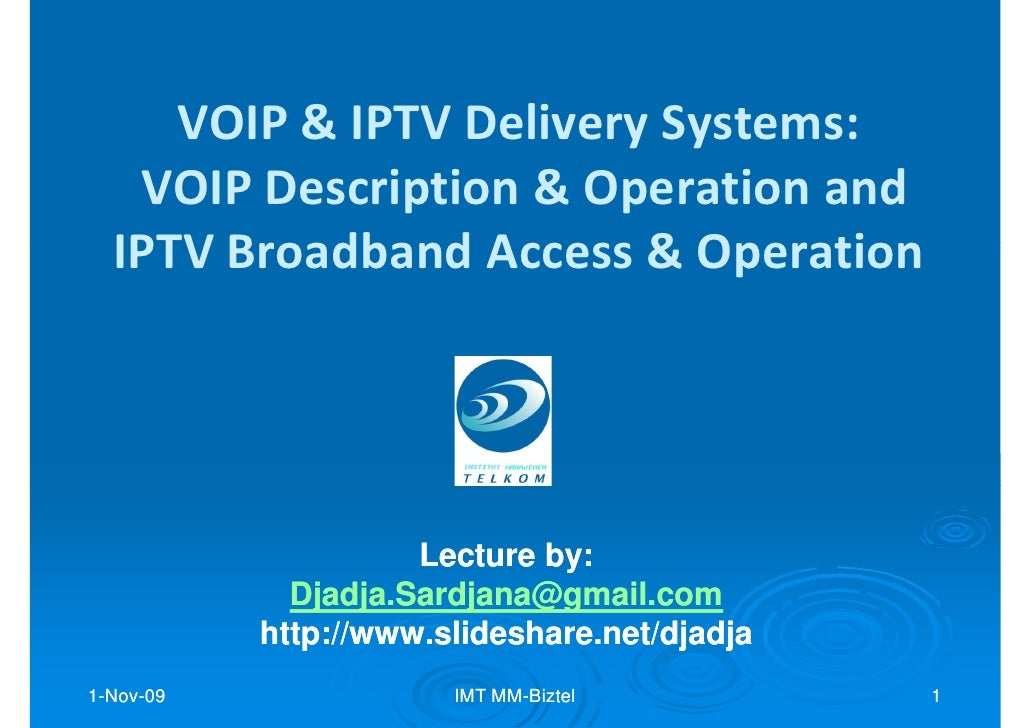 VOIP & IPTV Delivery Systems:    VOIP Description & Operation and   IPTV Broadband Access & Operation                     ...