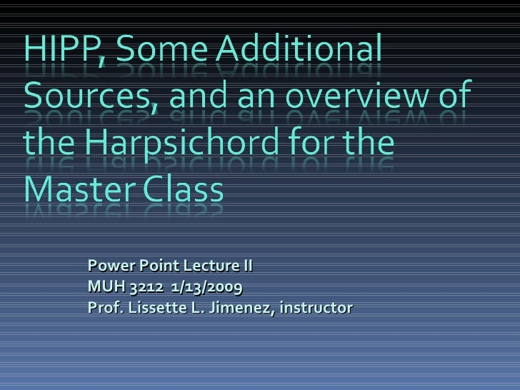 Power Point Lecture II MUH 3212  1/13/2009 Prof. Lissette L. Jimenez, instructor