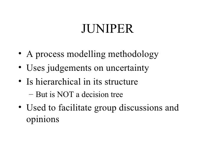 JUNIPER <ul><li>A process modelling methodology </li></ul><ul><li>Uses judgements on uncertainty </li></ul><ul><li>Is hier...