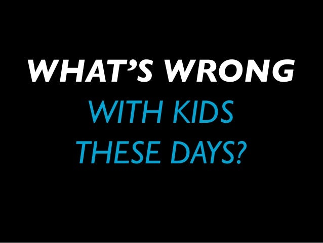 Everything That's Wrong With Kids These Days (Or: Reframing Children's Problems)