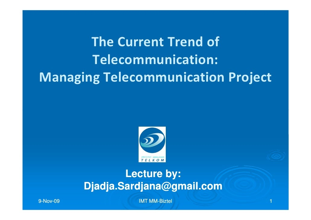 The Current Trend of        Telecommunication: Managing Telecommunication Project                        Lecture by:      ...