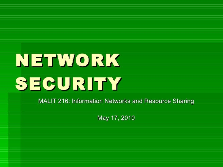 NETWORK SECURITY MALIT 216: Information Networks and Resource Sharing May 17, 2010