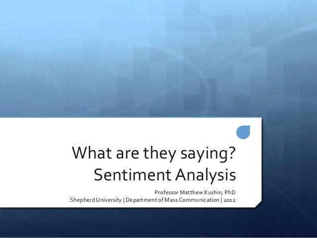 What are they saying?  Sentiment Analysis                               Professor Matthew Kushin, PhDShepherd University  ...