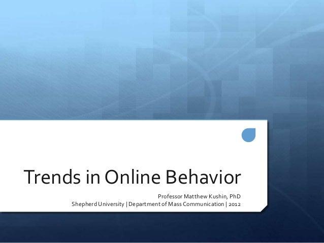 Trends in Online Behavior                                    Professor Matthew Kushin, PhD     Shepherd University   Depar...