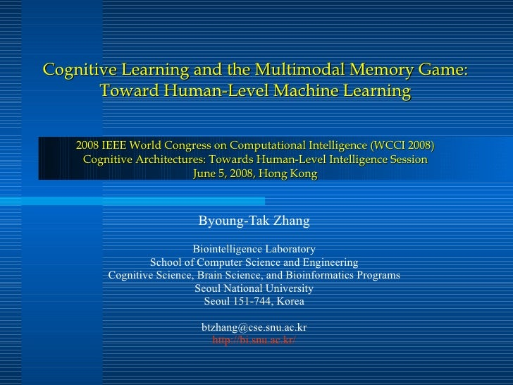Cognitive Learning and the Multimodal Memory Game: Toward Human-Level Machine Learning 2008 IEEE World Congress on Computa...
