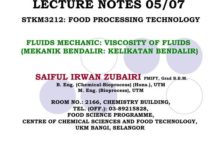 LECTURE NOTES 05/07  STKM3212: FOOD PROCESSING TECHNOLOGY   FLUIDS MECHANIC: VISCOSITY OF FLUIDS  (MEKANIK BENDALIR: KELIK...
