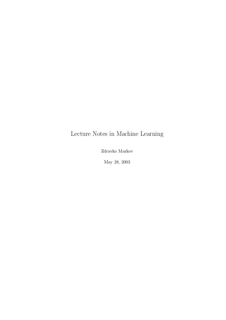 Lecture Notes in Machine Learning          Zdravko Markov           May 28, 2003