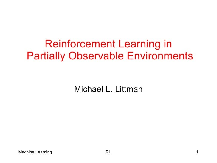 Reinforcement Learning in  Partially Observable Environments Michael L. Littman