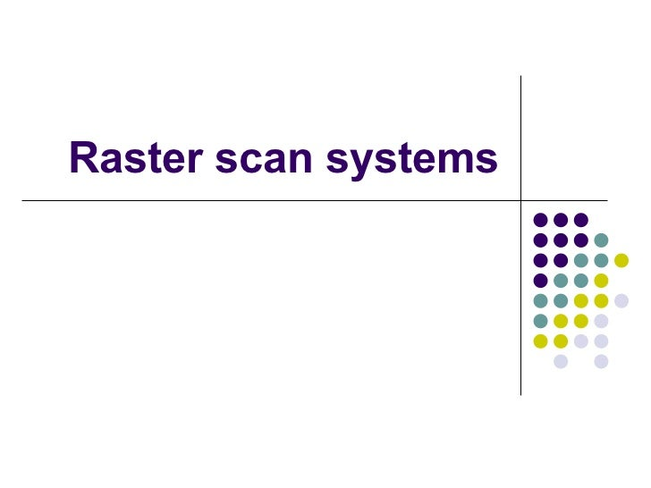 Lecture+ +raster+&+random+scan+systems
