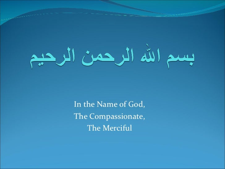 In the Name of God,The Compassionate,    The Merciful