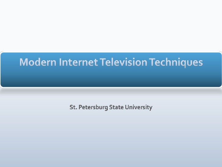 Modern Internet Television Techniques<br />St. Petersburg State University<br />