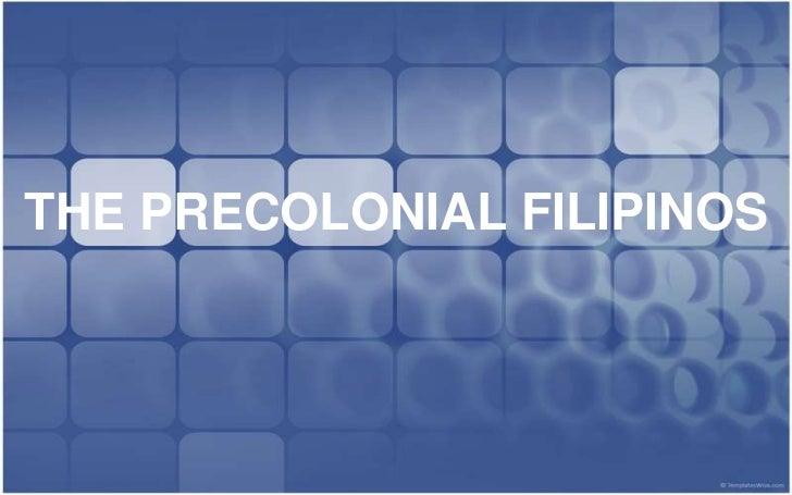 THE PRECOLONIAL FILIPINOS<br />