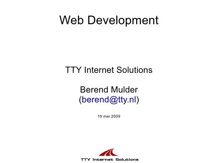 Web Development TTY Internet Solutions Berend Mulder ( [email_address] ) 19 mei 2009