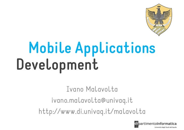 Mobile ApplicationsDevelopment            Ivano Malavolta       ivano.malavolta@univaq.it   http://www.di.univaq.it/malavo...