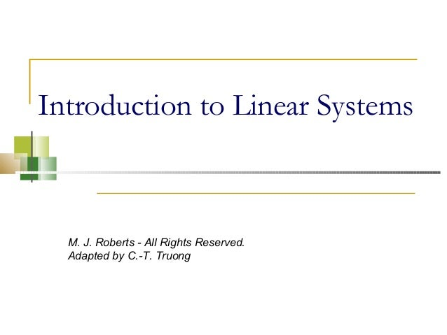 Introduction to Linear SystemsM. J. Roberts - All Rights Reserved.Adapted by C.-T. Truong