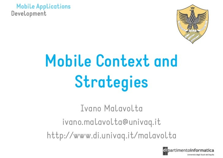 Mobile Context and   Strategies         Ivano Malavolta    ivano.malavolta@univaq.ithttp://www.di.univaq.it/malavolta