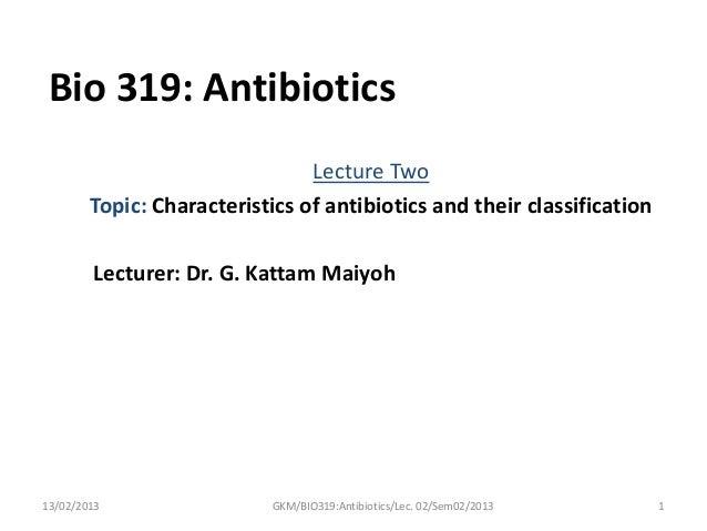 Bio 319: Antibiotics                                Lecture Two        Topic: Characteristics of antibiotics and their cla...