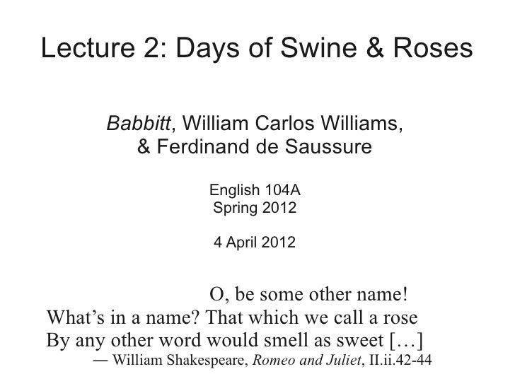 Lecture 2: Days of Swine & Roses       Babbitt, William Carlos Williams,         & Ferdinand de Saussure                  ...