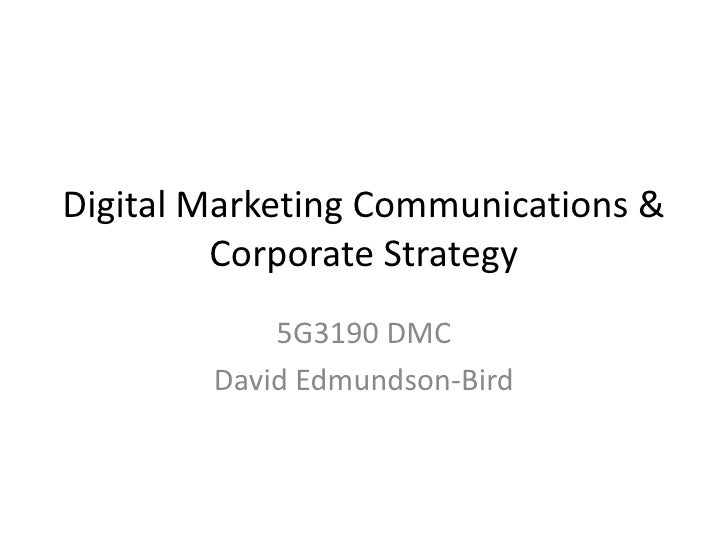 Digital Marketing Communications & Corporate Strategy<br />5G3190 DMC<br />David Edmundson-Bird<br />