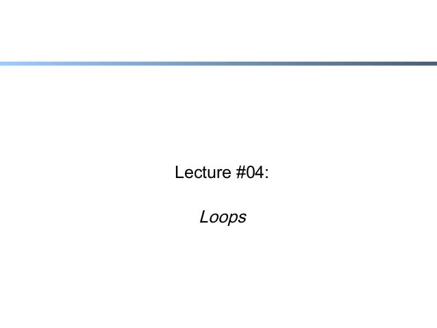 Lecture #04:  Loops