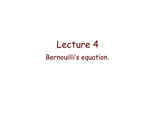 Lecture 4 Bernouilli's equation.