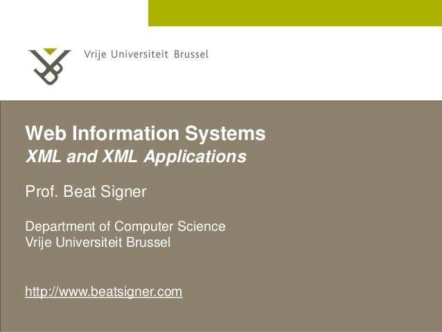 2 December 2005  Web Information Systems  XML and XML Applications  Prof. Beat Signer  Department of Computer Science  Vri...