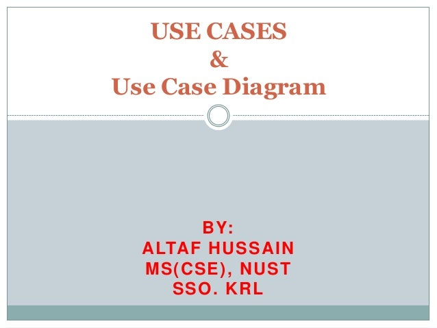 BY: ALTAF HUSSAIN MS(CSE), NUST SSO. KRL USE CASES & Use Case Diagram