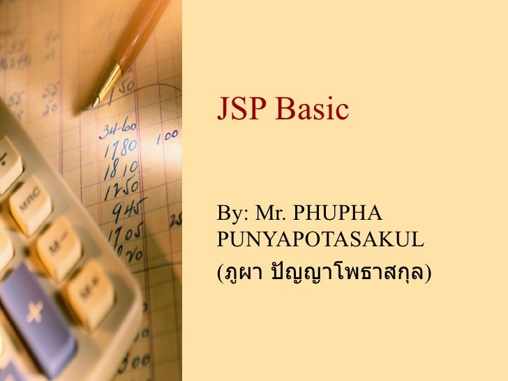 JSP Basic By:  Mr. PHUPHA PUNYAPOTASAKUL ( ภูผา ปัญญาโพธาสกุล )