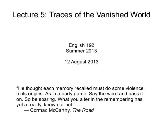 "Lecture 5: Traces of the Vanished World English 192 Summer 2013 12 August 2013 ""He thought each memory recalled must do so..."