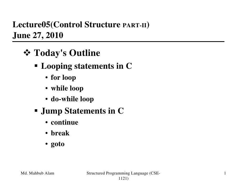 Lecture05(Control Structure PART-II)June 27, 2010       Todays Outline           Looping statements in C            • for ...