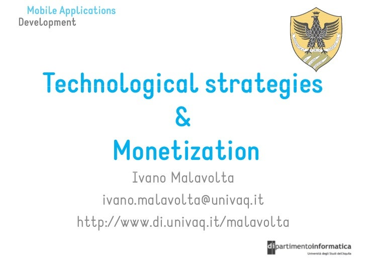 Technological strategies           &     Monetization           Ivano Malavolta      ivano.malavolta@univaq.it  http://www...