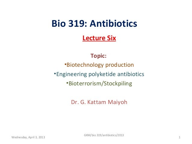Bio 319: Antibiotics                                      Lecture Six                                         Topic:      ...