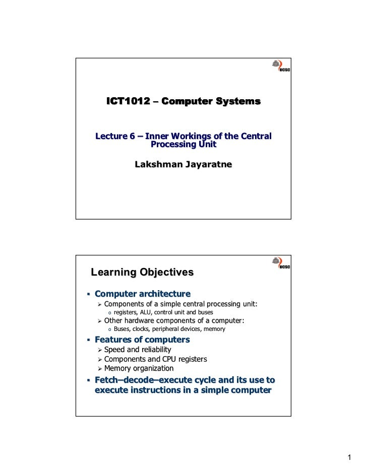 ICT1012 – Computer SystemsLecture 6 – Inner Workings of the Central             Processing Unit               Lakshman Jay...