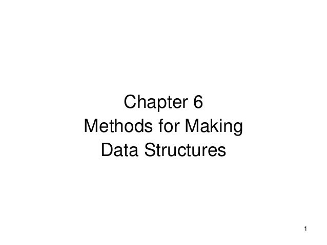Chapter 6Methods for Making Data Structures                     1