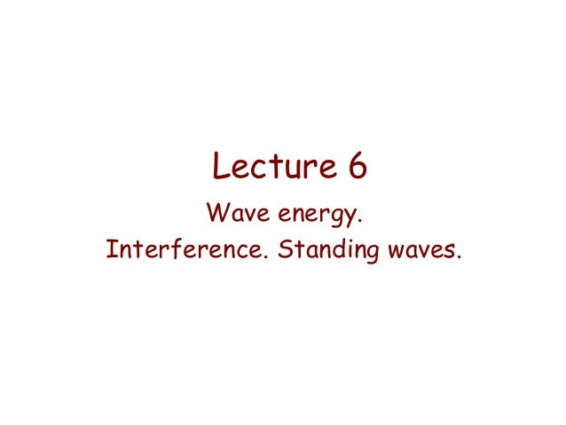 Lecture 6 Wave energy. Interference. Standing waves.
