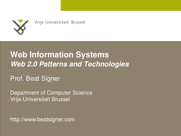 2 December 2005 Web Information Systems Web 2.0 Patterns and Technologies Prof. Beat Signer Department of Computer Science...