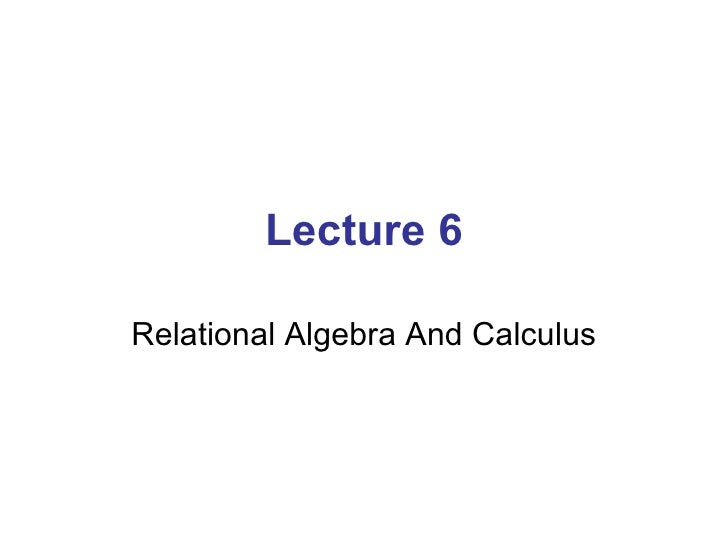 Lecture 06 relational algebra and calculus