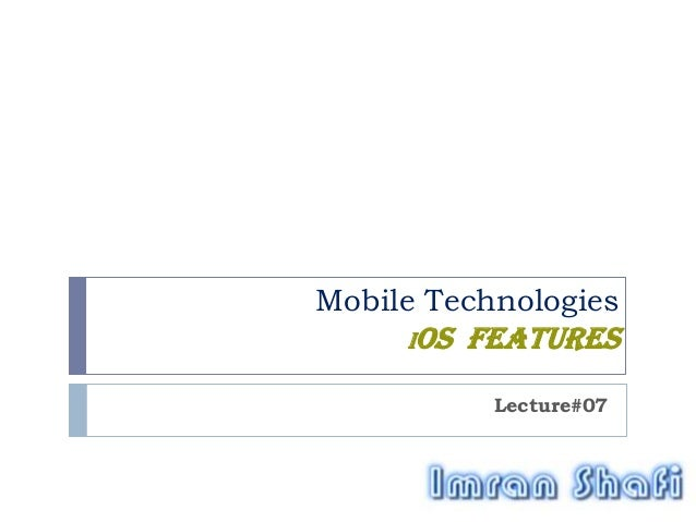 Mobile Technologies ios features Lecture#07