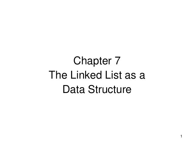 Chapter 7The Linked List as a  Data Structure                       1